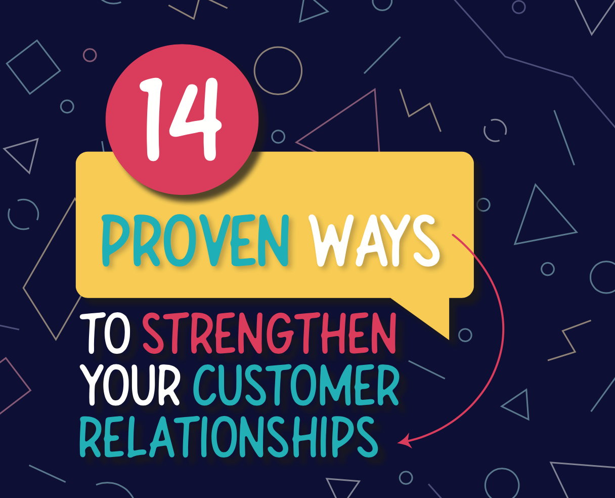 14 Proven Ways to Strengthen Your Customer Relationships