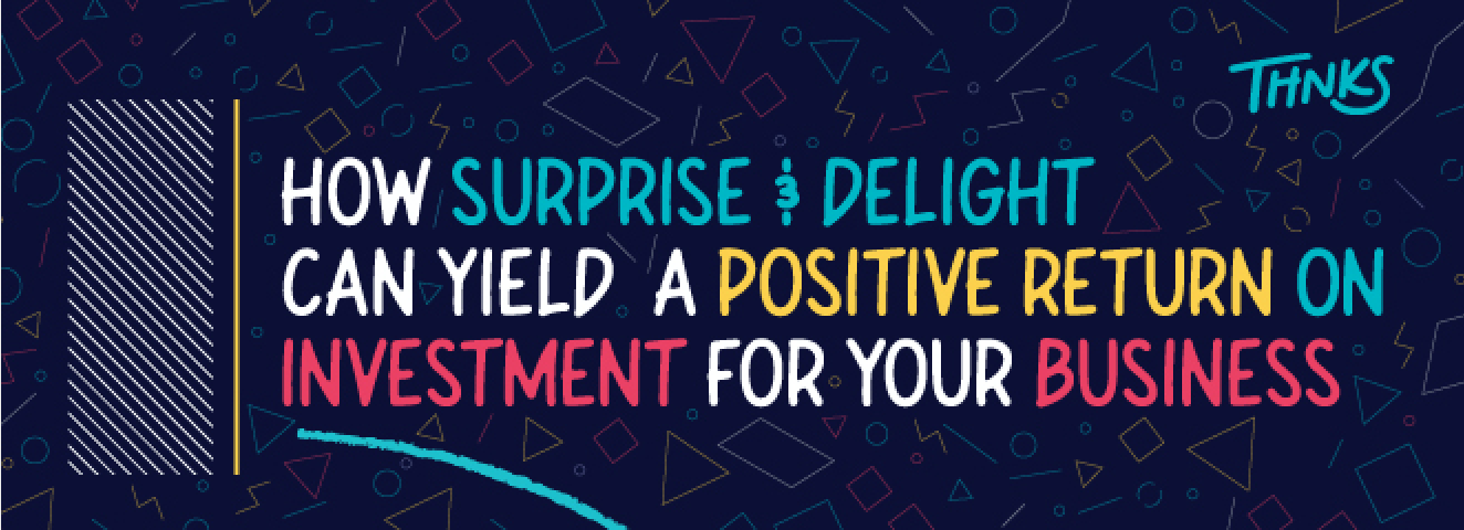 Infographic: How Surprise & Delight Can Yield Positive ROI for Your Business